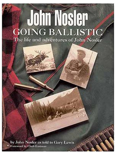 Nosler 50160 John Nosler Going Ballistic: The Life and Adventures of John Nosler